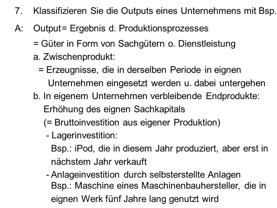 7.Klassifizieren Sie die Outputs eines Unternehmens mit Bsp. A:Output = Güter in Form von Sachgütern o. Dienstleistung a. Zwischenprodukt: = Erzeugnis