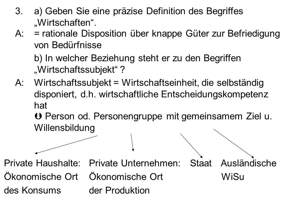 3.a) Geben Sie eine präzise Definition des Begriffes Wirtschaften. b) In welcher Beziehung steht er zu den Begriffen Wirtschaftssubjekt ? A:= rational