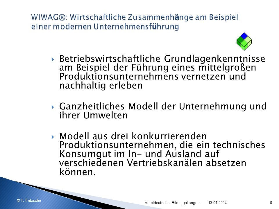 © T. Fritzsche 13.01.2014Mitteldeutscher Bildungskongress6 Betriebswirtschaftliche Grundlagenkenntnisse am Beispiel der Führung eines mittelgroßen Pro