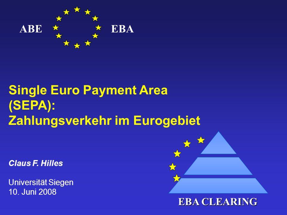 1 EBA CLEARING ABEEBA Single Euro Payment Area (SEPA): Zahlungsverkehr im Eurogebiet Claus F. Hilles Universität Siegen 10. Juni 2008
