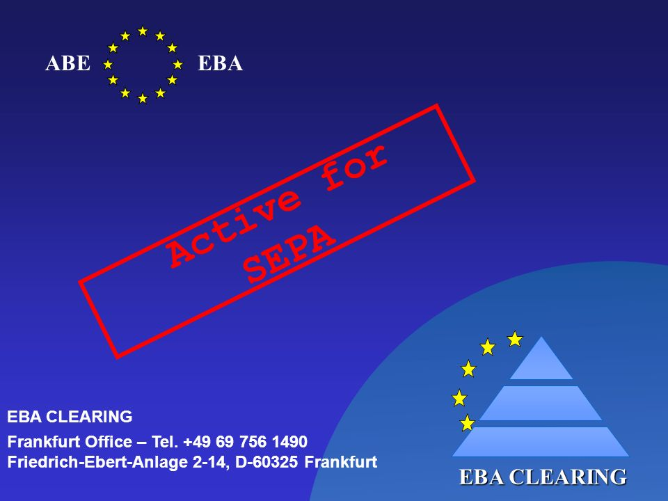 19 EBA CLEARING ABEEBA Active for SEPA EBA CLEARING Frankfurt Office – Tel. +49 69 756 1490 Friedrich-Ebert-Anlage 2-14, D-60325 Frankfurt