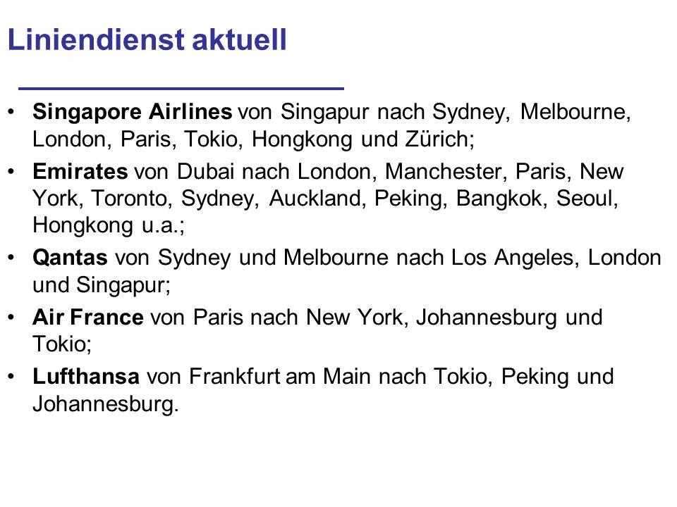 Liniendienst aktuell Singapore Airlines von Singapur nach Sydney, Melbourne, London, Paris, Tokio, Hongkong und Zürich; Emirates von Dubai nach London
