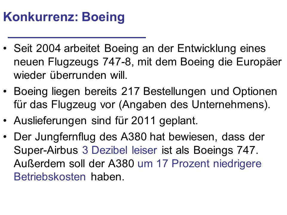 Konkurrenz: Boeing Seit 2004 arbeitet Boeing an der Entwicklung eines neuen Flugzeugs 747-8, mit dem Boeing die Europäer wieder überrunden will. Boein