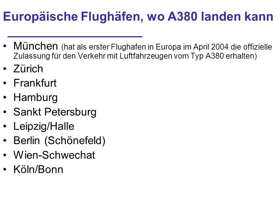 Europäische Flughäfen, wo A380 landen kann München (hat als erster Flughafen in Europa im April 2004 die offizielle Zulassung für den Verkehr mit Luft