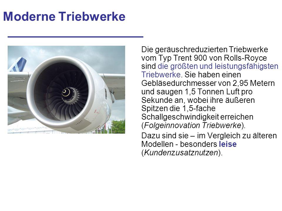 Moderne Triebwerke Die geräuschreduzierten Triebwerke vom Typ Trent 900 von Rolls-Royce sind die größten und leistungsfähigsten Triebwerke. Sie haben