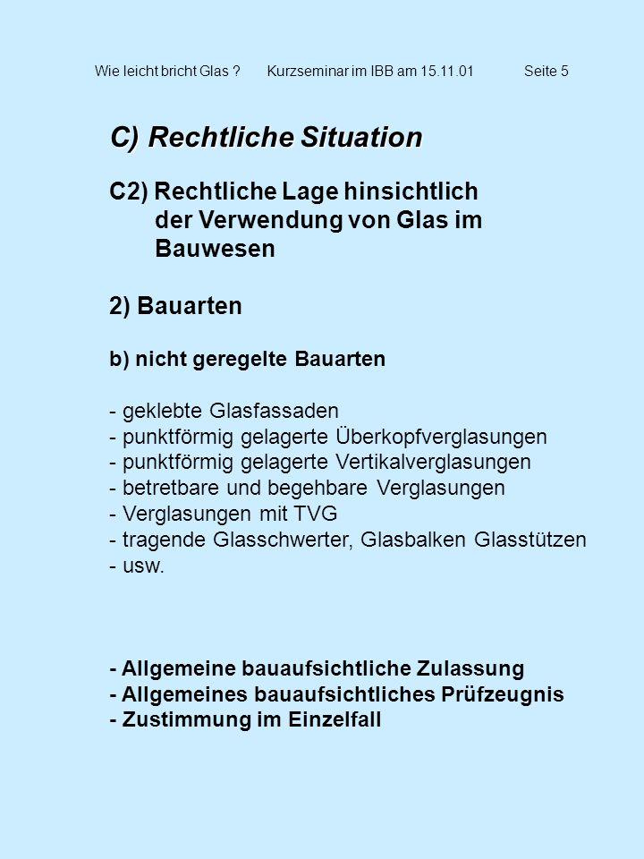 Wie leicht bricht Glas ?Kurzseminar im IBB am 15.11.01Seite 16 C) Rechtliche Situation C6) Darstellung geregelter Bauarten nach TRLV und TRAV 2) Vertikalverglasungen nach TRLV ohne ZIE Definition Scheibenaufbau - Floatglas (Siegelglas SPG) - Einscheiben-Sicherheisglas (ESG) - VSG mit PVB Folie