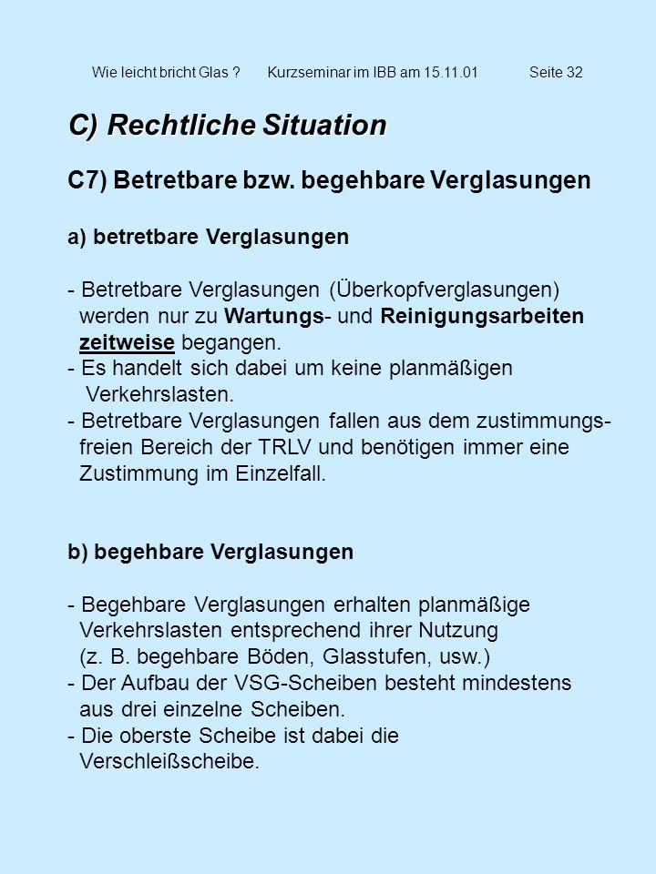 Wie leicht bricht Glas ?Kurzseminar im IBB am 15.11.01Seite 32 C) Rechtliche Situation C7) Betretbare bzw. begehbare Verglasungen a) betretbare Vergla