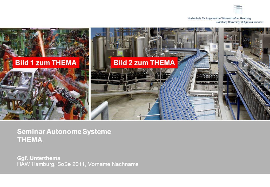 Seminar Autonome Systeme THEMA Ggf. Unterthema HAW Hamburg, SoSe 2011, Vorname Nachname Bild 1 zum THEMABild 2 zum THEMA