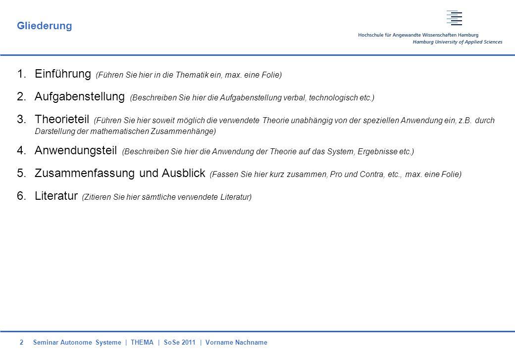 Seminar Autonome Systeme   THEMA   SoSe 2011   Vorname Nachname2 Gliederung 1.Einführung (Führen Sie hier in die Thematik ein, max. eine Folie) 2.Aufg