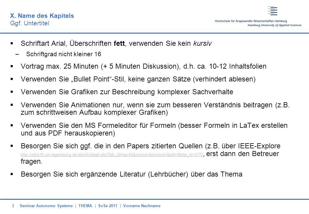 Seminar Autonome Systeme | THEMA | SoSe 2011 | Vorname Nachname3 X. Name des Kapitels Ggf. Untertitel Schriftart Arial, Überschriften fett, verwenden