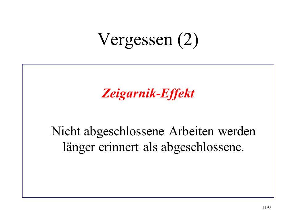 109 Vergessen (2) Zeigarnik-Effekt Nicht abgeschlossene Arbeiten werden länger erinnert als abgeschlossene.