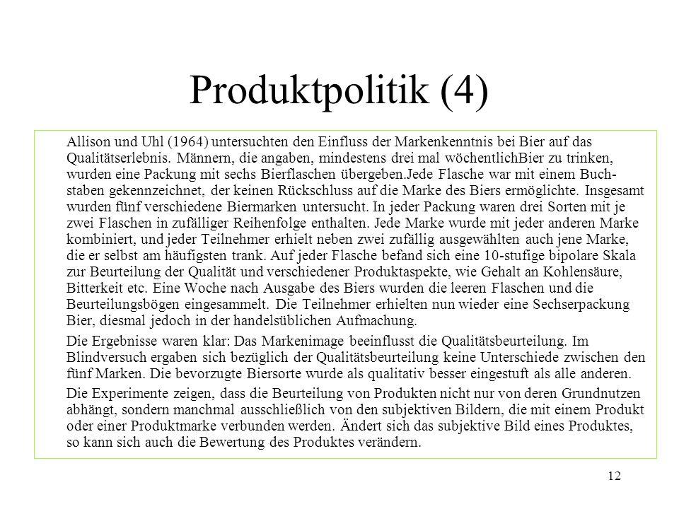 12 Produktpolitik (4) Allison und Uhl (1964) untersuchten den Einfluss der Markenkenntnis bei Bier auf das Qualitätserlebnis. Männern, die angaben, mi