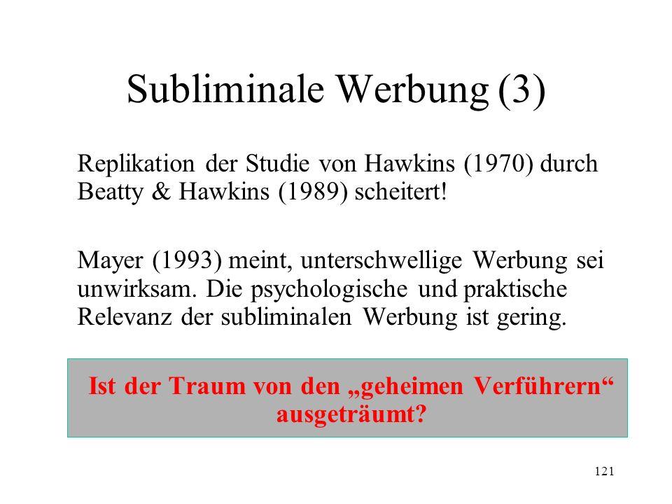 121 Subliminale Werbung (3) Replikation der Studie von Hawkins (1970) durch Beatty & Hawkins (1989) scheitert! Mayer (1993) meint, unterschwellige Wer