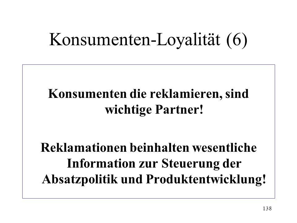 138 Konsumenten-Loyalität (6) Konsumenten die reklamieren, sind wichtige Partner! Reklamationen beinhalten wesentliche Information zur Steuerung der A