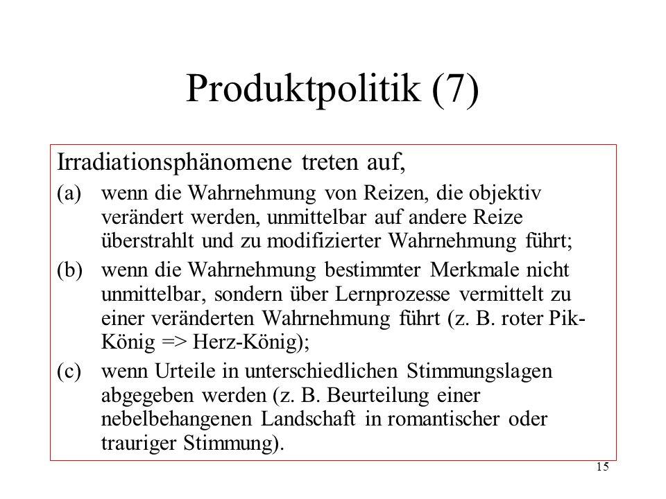 15 Produktpolitik (7) Irradiationsphänomene treten auf, (a)wenn die Wahrnehmung von Reizen, die objektiv verändert werden, unmittelbar auf andere Reiz
