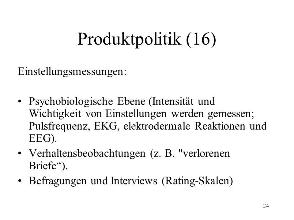 24 Produktpolitik (16) Einstellungsmessungen: Psychobiologische Ebene (Intensität und Wichtigkeit von Einstellungen werden gemessen; Pulsfrequenz, EKG