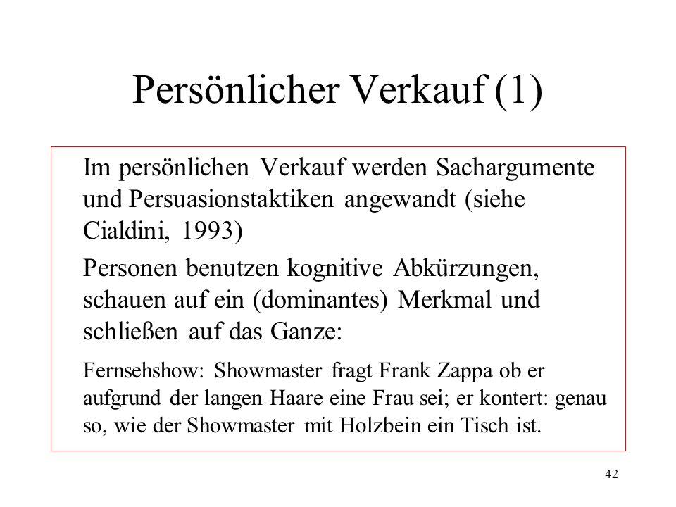 42 Persönlicher Verkauf (1) Im persönlichen Verkauf werden Sachargumente und Persuasionstaktiken angewandt (siehe Cialdini, 1993) Personen benutzen ko