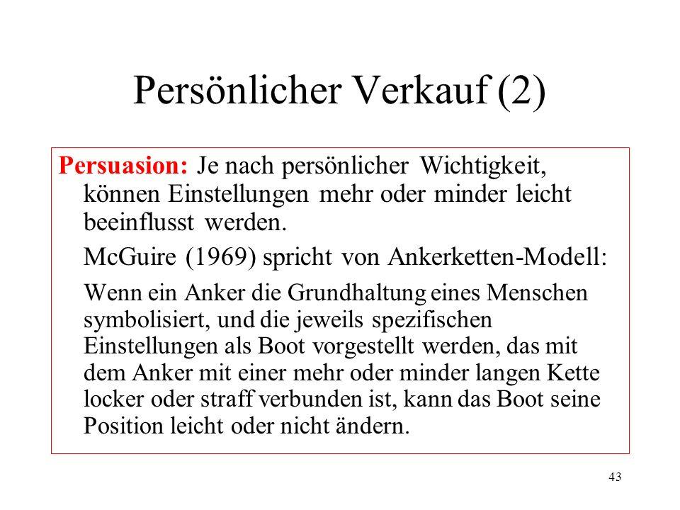43 Persönlicher Verkauf (2) Persuasion: Je nach persönlicher Wichtigkeit, können Einstellungen mehr oder minder leicht beeinflusst werden. McGuire (19