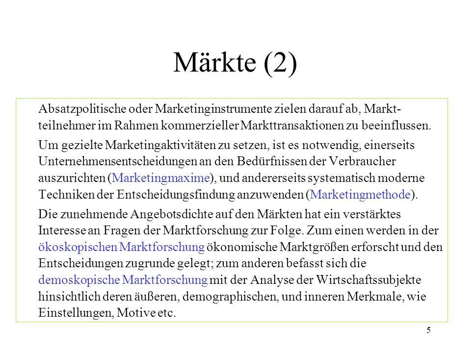 5 Märkte (2) Absatzpolitische oder Marketinginstrumente zielen darauf ab, Markt- teilnehmer im Rahmen kommerzieller Markttransaktionen zu beeinflussen