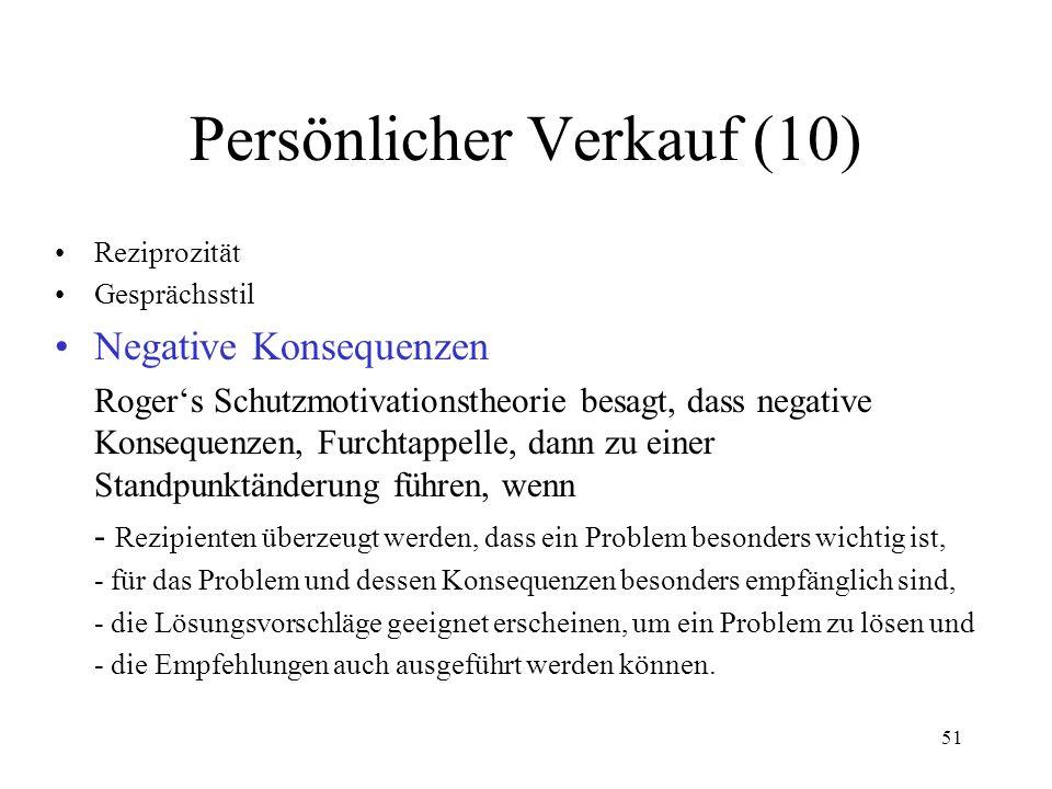 51 Persönlicher Verkauf (10) Reziprozität Gesprächsstil Negative Konsequenzen Rogers Schutzmotivationstheorie besagt, dass negative Konsequenzen, Furc
