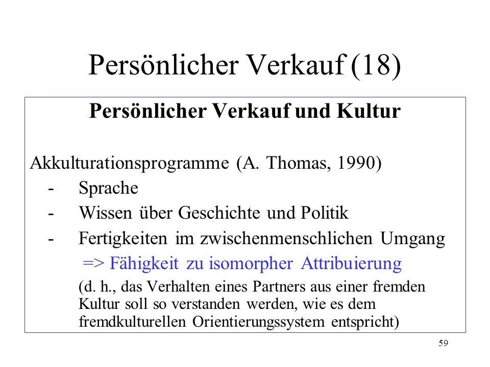 59 Persönlicher Verkauf und Kultur Akkulturationsprogramme (A. Thomas, 1990) - Sprache - Wissen über Geschichte und Politik - Fertigkeiten im zwischen