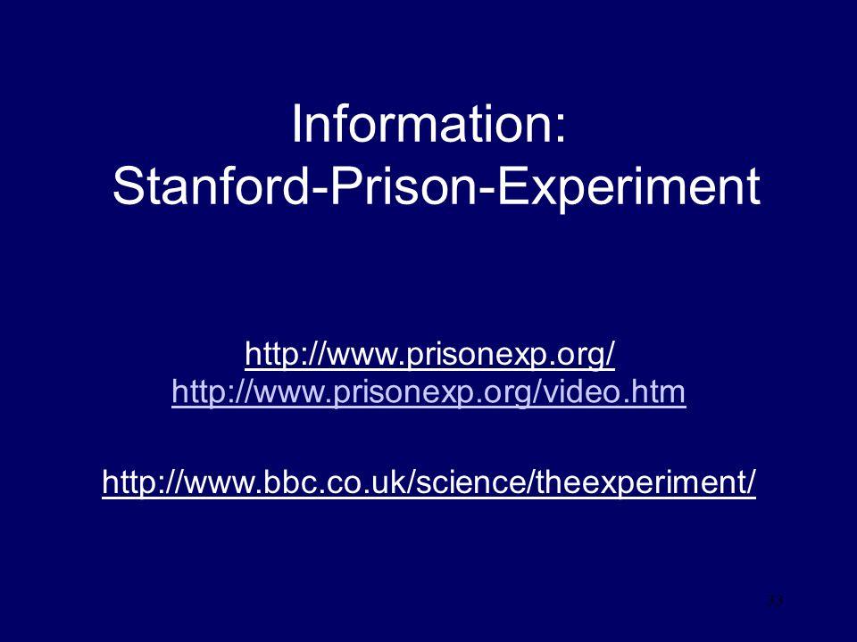 33 Information: Stanford-Prison-Experiment http://www.prisonexp.org/video.htm http://www.bbc.co.uk/science/theexperiment/ http://www.prisonexp.org/
