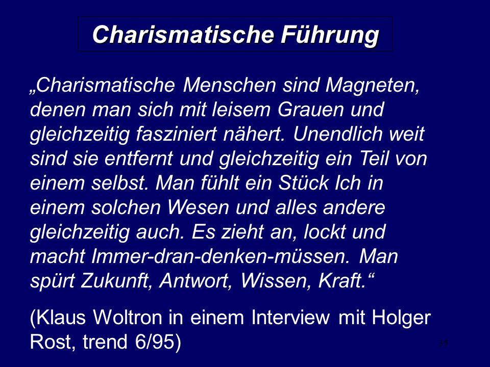35 Charismatische Führung Charismatische Menschen sind Magneten, denen man sich mit leisem Grauen und gleichzeitig fasziniert nähert. Unendlich weit s