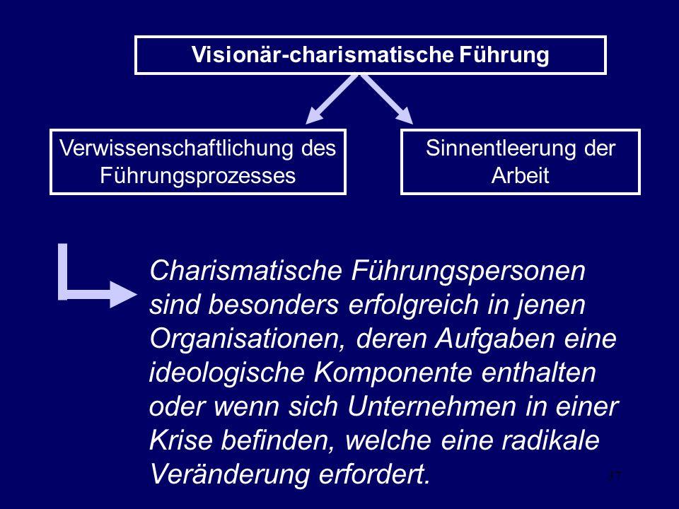 37 Visionär-charismatische Führung Verwissenschaftlichung des Führungsprozesses Sinnentleerung der Arbeit Charismatische Führungspersonen sind besonde