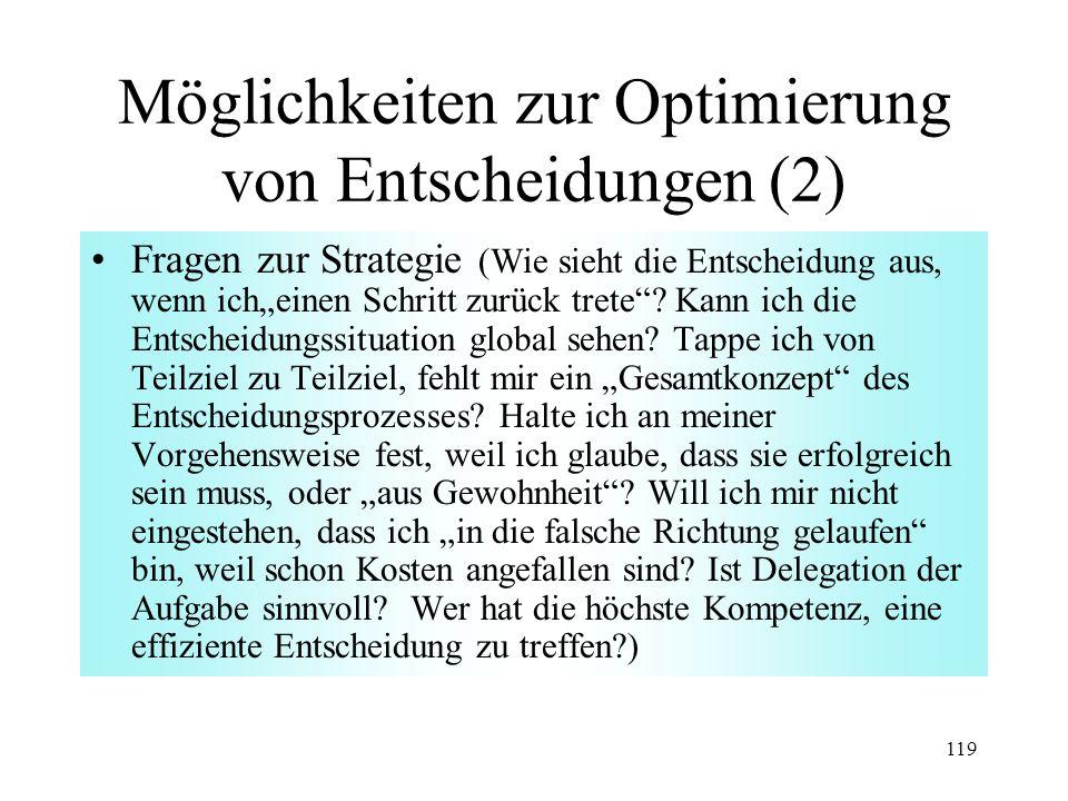 118 Möglichkeiten zur Optimierung von Entscheidungen (1) Fragen zur Situationsanalyse (Habe ich die Ausgangssituation ausreichend analysiert; Rahmenbe