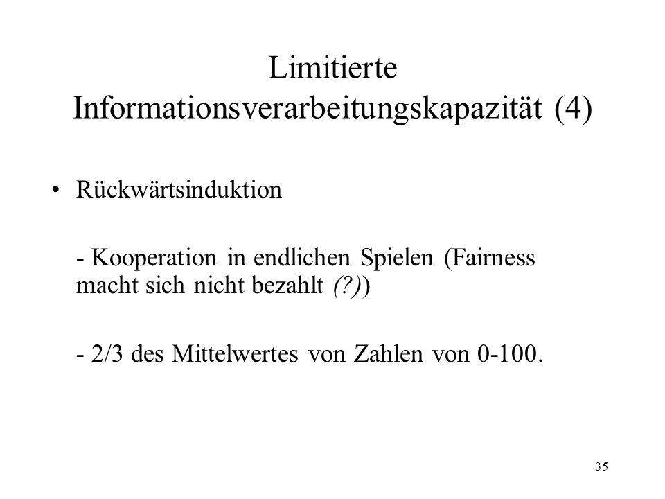 34 Limitierte Informationsverarbeitungskapazität (3) Bedingte Wahrscheinlichkeiten (Monty Hall Dilemma; Ziegenproblem) http://www.mathematik.uni-osnabrueck.de/staff/phpages/koch/ziegen/node2.html http://www.stat.sc.edu/~west/javahtml/LetsMakeaDeal.html
