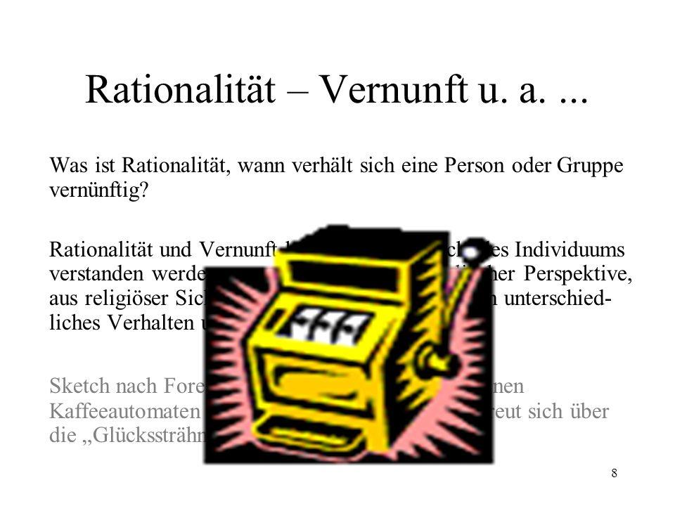 7 Bilder des Menschen Homo Oeconomicus Rationalität (Konsistenz des Verhaltens) Nutzenmaximierung