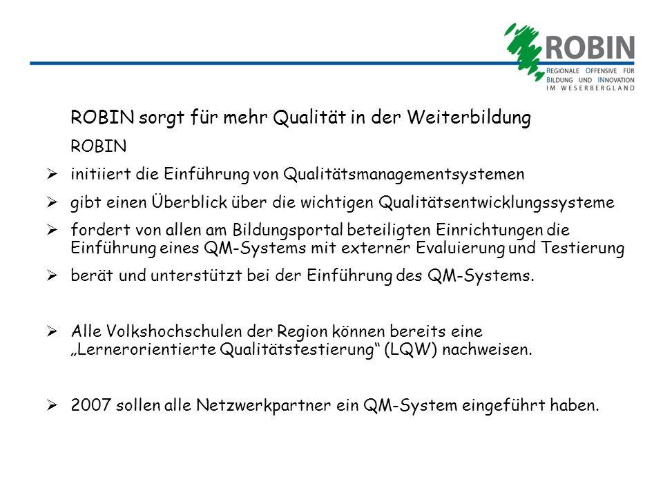 ROBIN fördert ein Regionales Bildungszentrum (RBZ) Modellentwicklung für ein RBZ der Landkreise HM, HOL und SHG Das RBZ soll auf Lokalen Lernzentren in den Landkreisen aufbauen Lokale Lernzentren sind einladend, offen und modern gestaltete reale Bildungshäuser Die kommunalen Weiterbildungszentren (VHS´n) sind der natürliche Kern dieser LLZ und des RBZ Die Kooperation der VHS´n mit vielen regionalen Partnern, den Schulen, Vereinen, Initiativen, Kammern, der Bundesagentur für Arbeit und den Kommunen könnte zu einem großen und starken Geflecht im Bereich der regionalen Bildung weiter entwickelt werden.