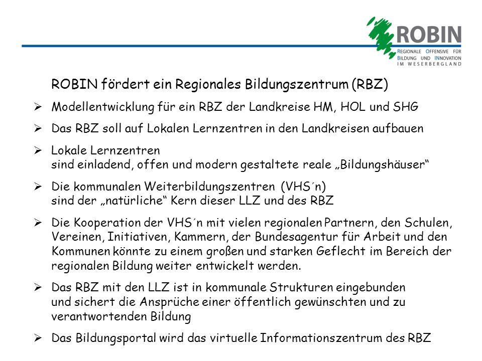 ROBIN fördert ein Regionales Bildungszentrum (RBZ) Modellentwicklung für ein RBZ der Landkreise HM, HOL und SHG Das RBZ soll auf Lokalen Lernzentren i