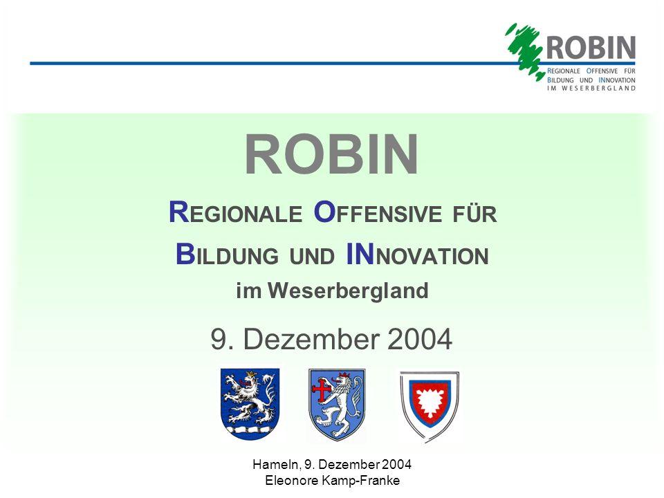 Hameln, 9. Dezember 2004 Eleonore Kamp-Franke ROBIN R EGIONALE O FFENSIVE FÜR B ILDUNG UND IN NOVATION im Weserbergland 9. Dezember 2004
