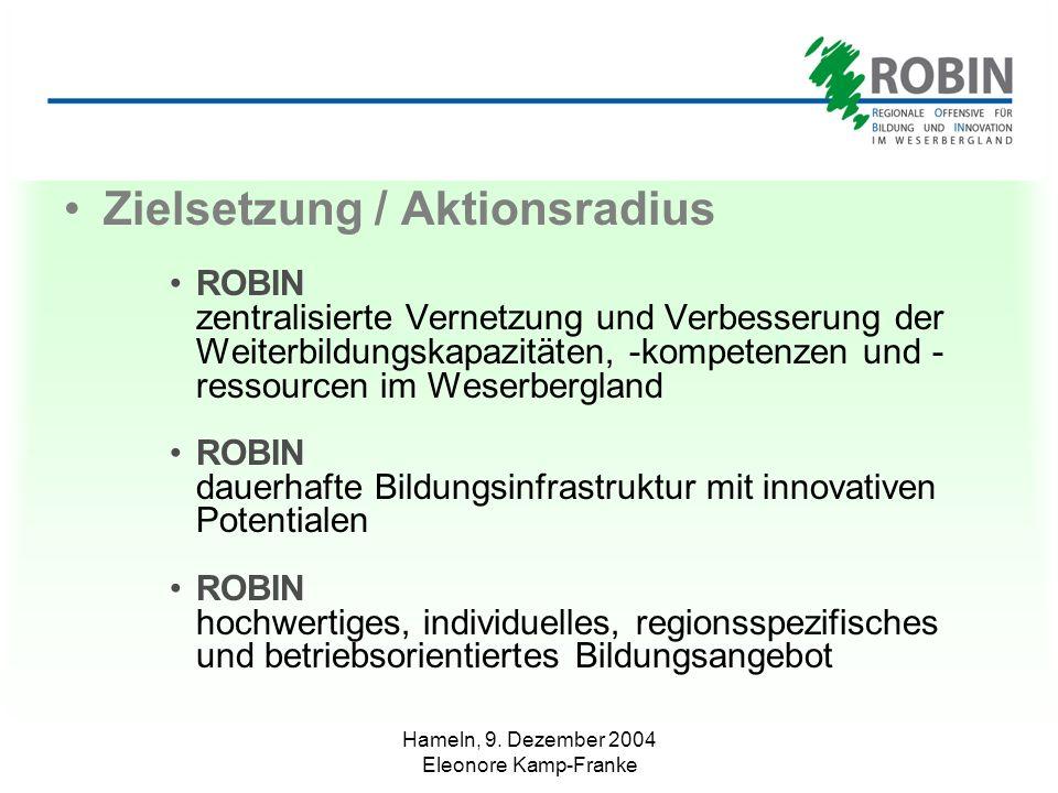 Hameln, 9. Dezember 2004 Eleonore Kamp-Franke Zielsetzung / Aktionsradius ROBIN zentralisierte Vernetzung und Verbesserung der Weiterbildungskapazität