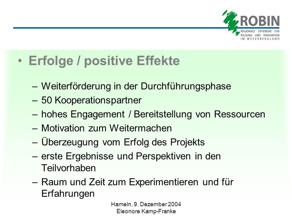 Hameln, 9. Dezember 2004 Eleonore Kamp-Franke Erfolge / positive Effekte –Weiterförderung in der Durchführungsphase –50 Kooperationspartner –hohes Eng