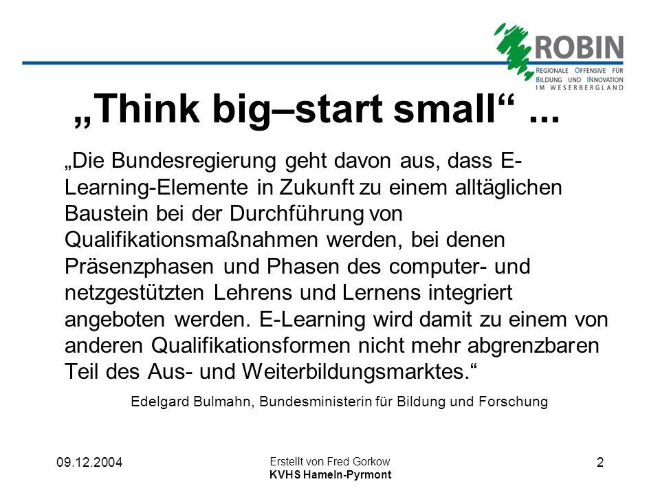 09.12.2004 Erstellt von Fred Gorkow KVHS Hameln-Pyrmont 1 1.Think big – start small 2.Zielgruppe 3.Ziele 4.Besonderheit des Teilvorhabens 5.Verlauf 6.Schwierigkeiten & Konflikte 7.Erfolge 8.Perspektive Teilvorhaben E-Learning