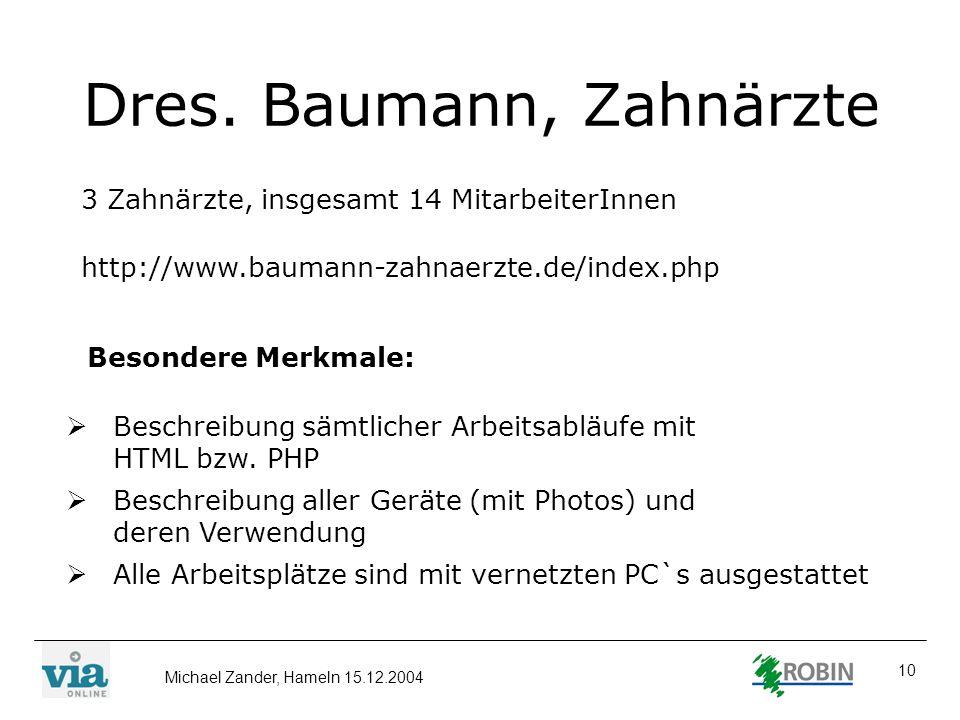 10 Dres. Baumann, Zahnärzte 3 Zahnärzte, insgesamt 14 MitarbeiterInnen http://www.baumann-zahnaerzte.de/index.php Besondere Merkmale: Beschreibung säm