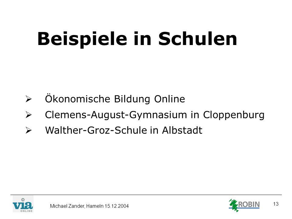Michael Zander, Hameln 15.12.2004 13 Beispiele in Schulen Ökonomische Bildung Online Clemens-August-Gymnasium in Cloppenburg Walther-Groz-Schule in Al