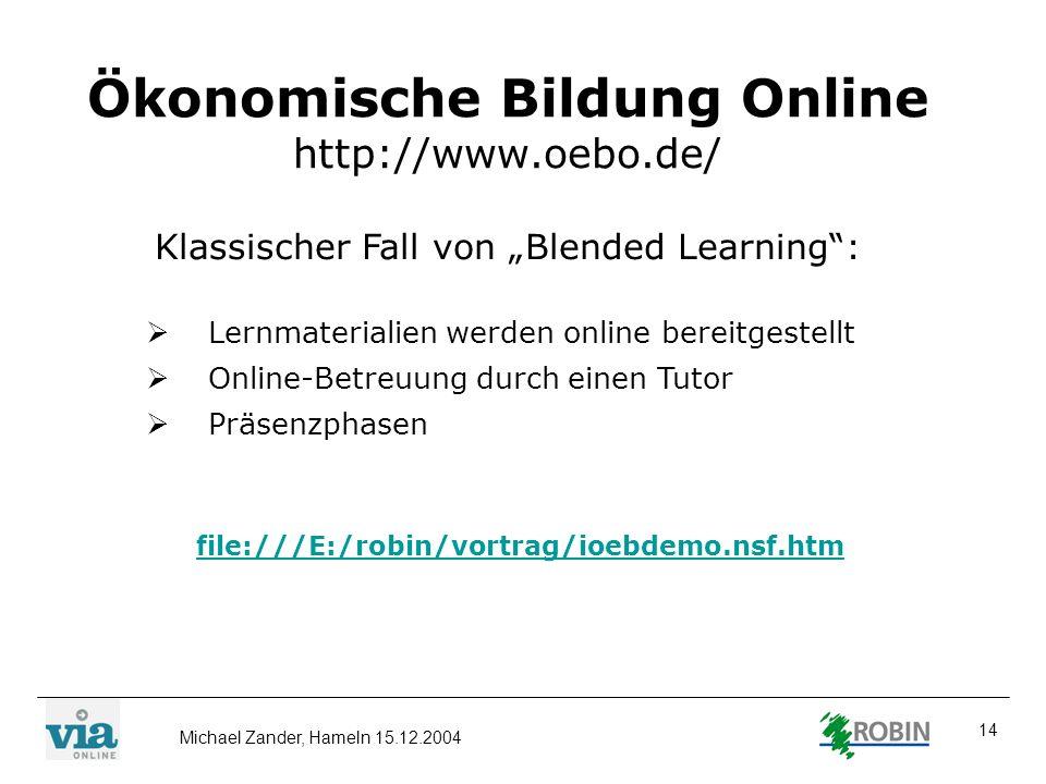 Michael Zander, Hameln 15.12.2004 14 Ökonomische Bildung Online http://www.oebo.de/ Klassischer Fall von Blended Learning: Lernmaterialien werden onli