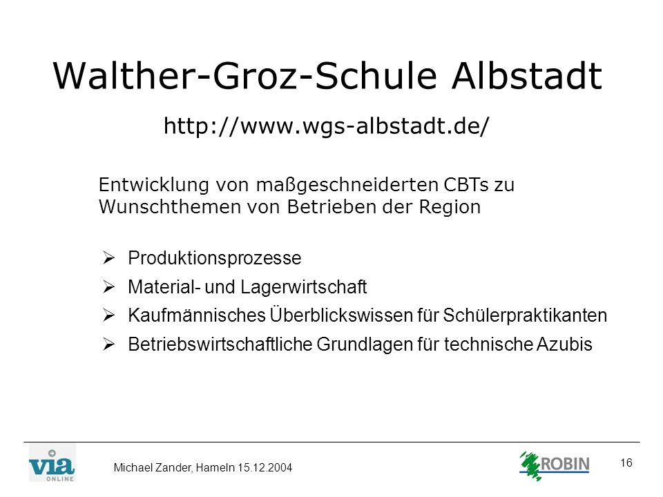 Michael Zander, Hameln 15.12.2004 16 Walther-Groz-Schule Albstadt http://www.wgs-albstadt.de/ Entwicklung von maßgeschneiderten CBTs zu Wunschthemen v