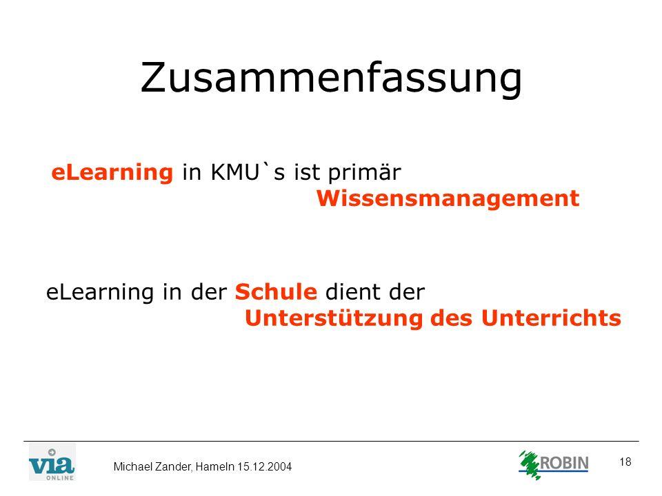Michael Zander, Hameln 15.12.2004 18 Zusammenfassung eLearning in KMU`s ist primär Wissensmanagement eLearning in der Schule dient der Unterstützung d