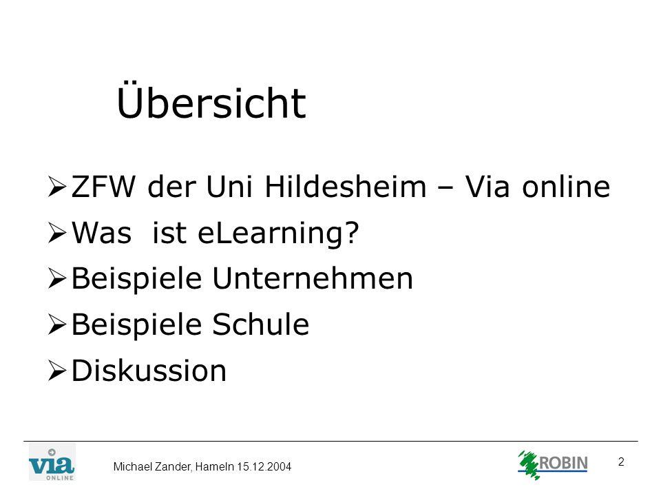 Michael Zander, Hameln 15.12.2004 2 Übersicht ZFW der Uni Hildesheim – Via online Was ist eLearning? Beispiele Unternehmen Beispiele Schule Diskussion