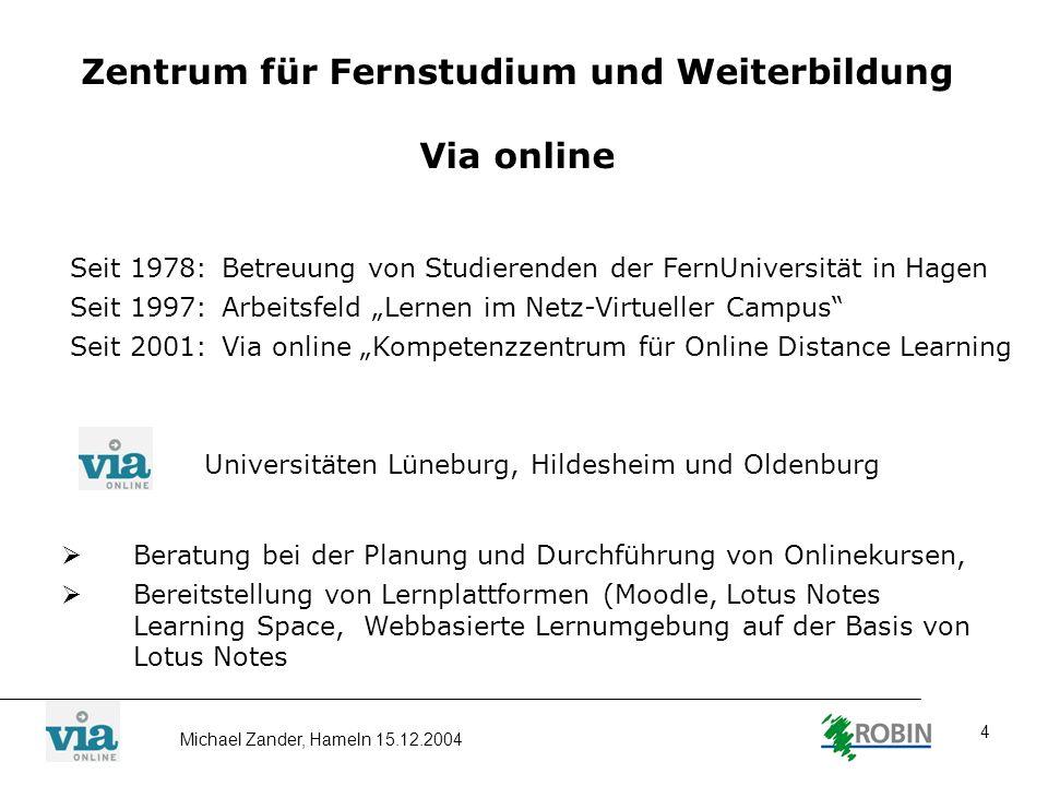 Michael Zander, Hameln 15.12.2004 4 Zentrum für Fernstudium und Weiterbildung Via online Seit 1978: Betreuung von Studierenden der FernUniversität in