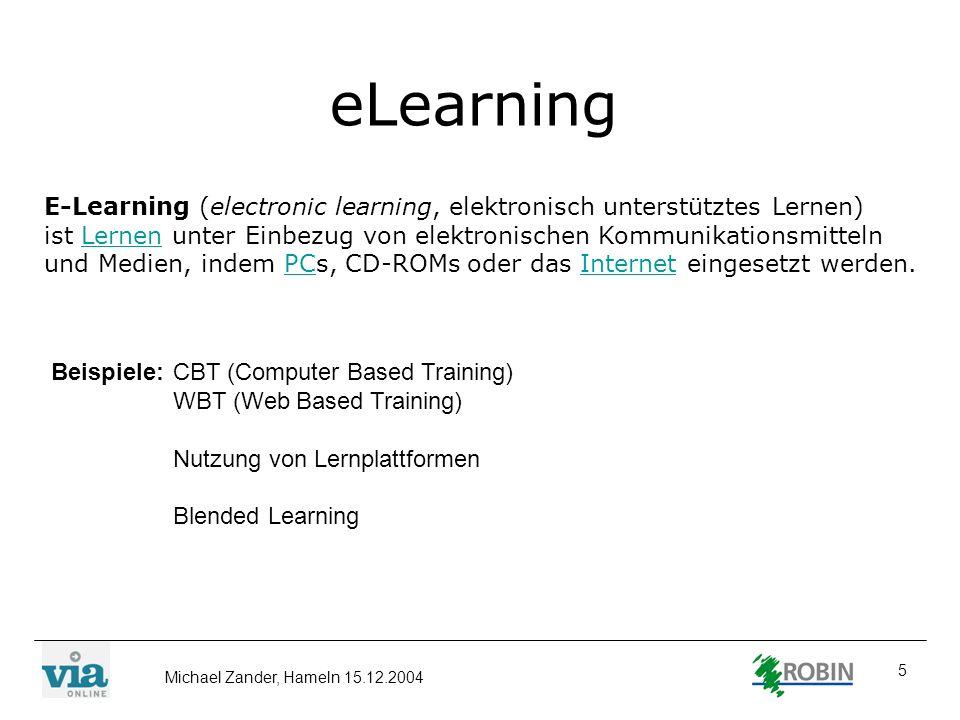 Michael Zander, Hameln 15.12.2004 5 eLearning E-Learning (electronic learning, elektronisch unterstütztes Lernen) ist Lernen unter Einbezug von elektr