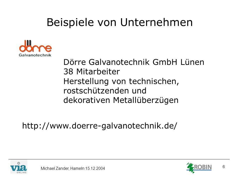 Michael Zander, Hameln 15.12.2004 6 Beispiele von Unternehmen Dörre Galvanotechnik GmbH Lünen 38 Mitarbeiter Herstellung von technischen, rostschützen