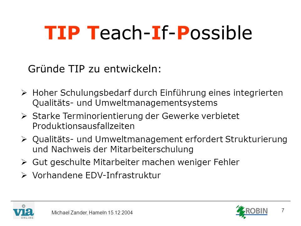 Michael Zander, Hameln 15.12.2004 7 TIP Teach-If-Possible Gründe TIP zu entwickeln: Hoher Schulungsbedarf durch Einführung eines integrierten Qualität