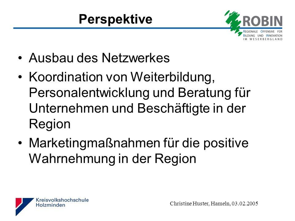Christine Huster, Hameln, 03.02.2005 Perspektive Ausbau des Netzwerkes Koordination von Weiterbildung, Personalentwicklung und Beratung für Unternehmen und Beschäftigte in der Region Marketingmaßnahmen für die positive Wahrnehmung in der Region