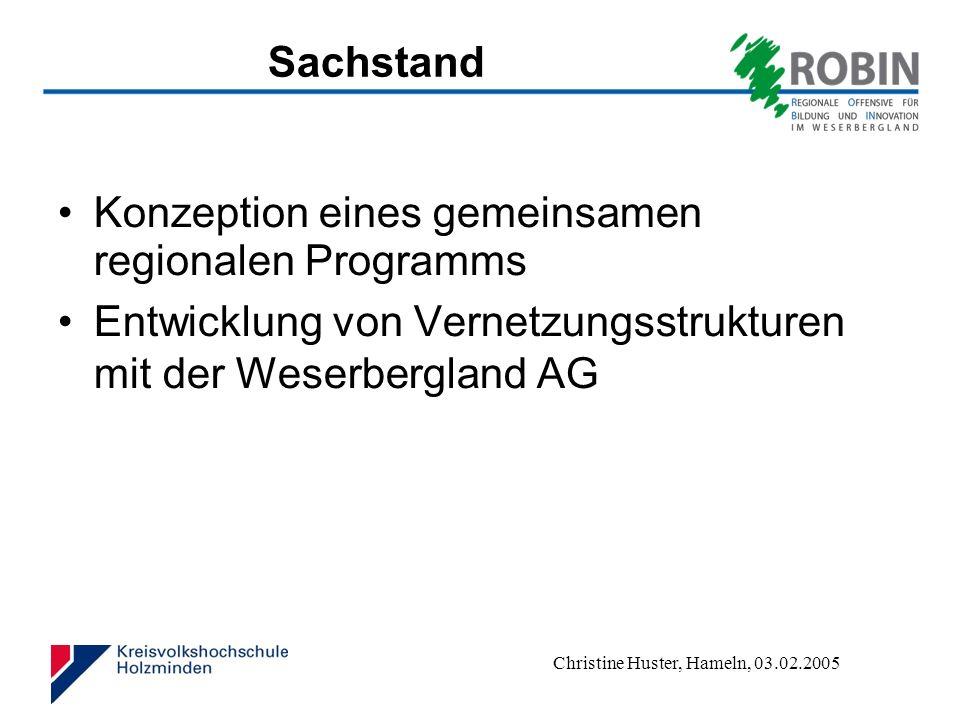 Christine Huster, Hameln, 03.02.2005 Sachstand Konzeption eines gemeinsamen regionalen Programms Entwicklung von Vernetzungsstrukturen mit der Weserbergland AG