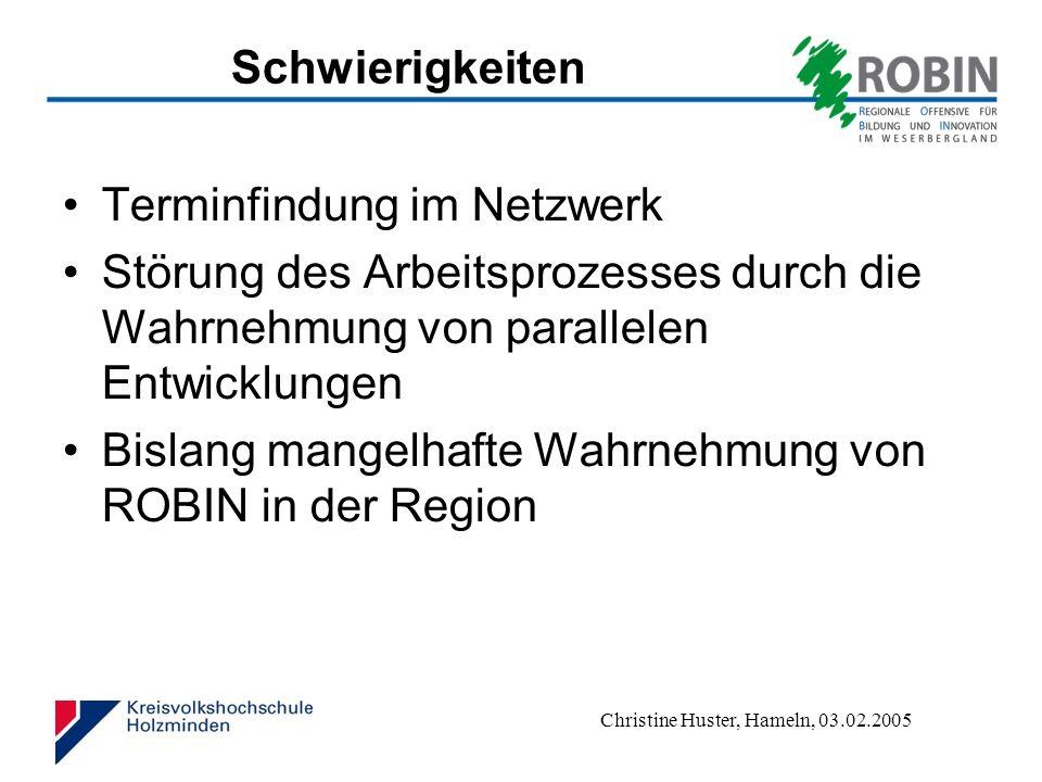 Christine Huster, Hameln, 03.02.2005 Erfolge Entwicklungsprozess von neutralen Akteuren zu Kooperationspartnern Wahrnehmung von Parallelentwicklungen Kooperation und Vernetzung mit der Weserbergland AG mit dem Ziel der nachhaltigen Verankerung in der Region